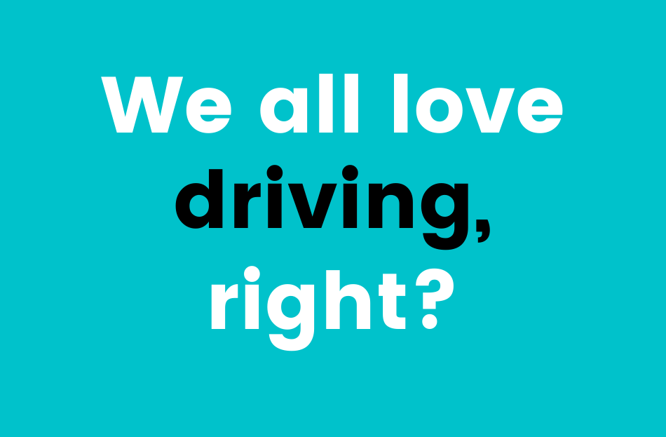 We all love driving right?